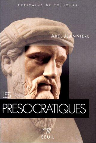 Les Présocratiques. L'aurore de la pensée grècque