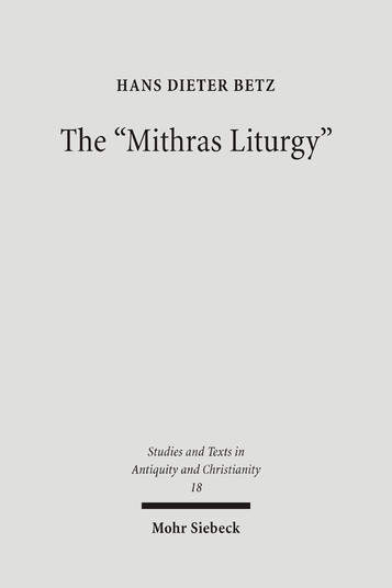 """The """"Mithras Liturgy"""". Text, Translation, and Commentary"""