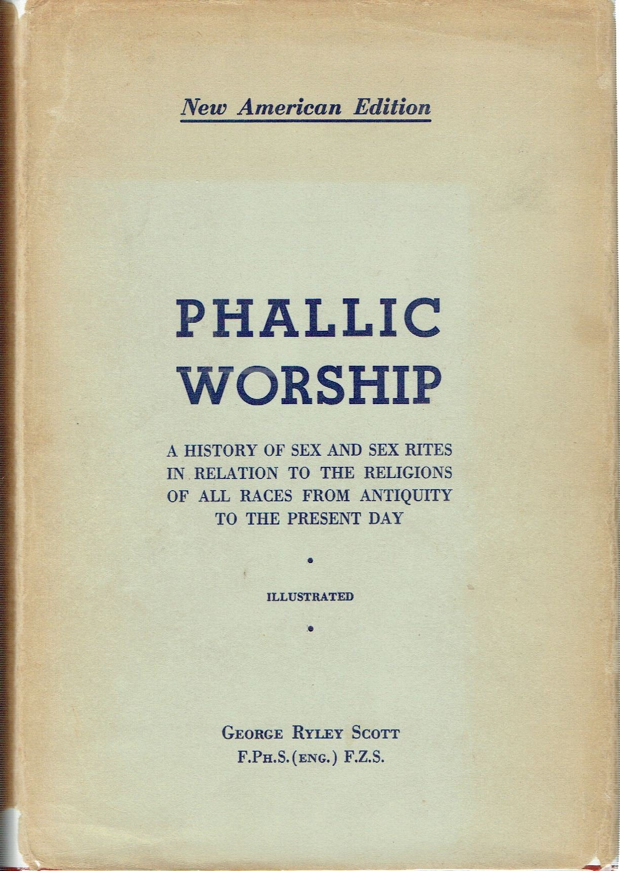 The Phallic Worship. A History of Sex and Sex Rites in relation to the Religions of All Races from Antiquity to the Present Day