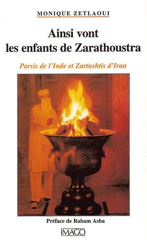 Ainsi vont les enfants de Zarathoustra. Parsis de l'Inde et Zartushtis d'Iran