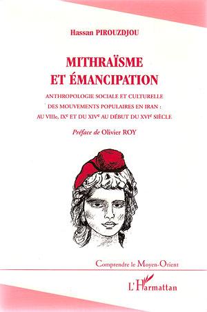 Mithraïsme et émancipation. Anthropologie sociale et culturelle des mouvements populaires en Iran : au VIIIe, IXe et du XIVe au début du XVIe siècle