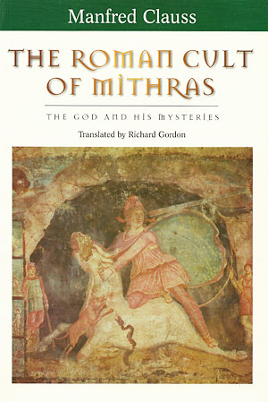 The Roman Cult of Mithras. The God and His Mysteries