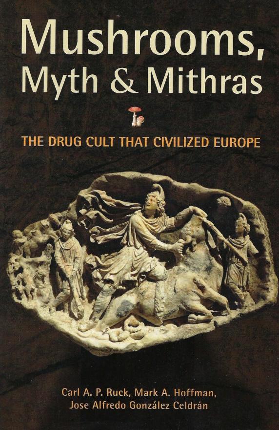 Mushrooms, Myth & Mithras. The Drug Cult That Civilized Europe