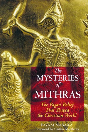 The Mysteries of Mithras. The Pagan Belief That Shaped the Christian World