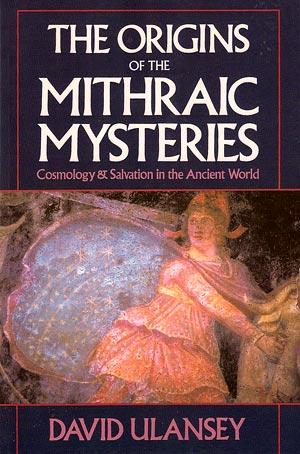 The Origins of the Mithraic Mysteries. Cosmology & Salvation in the Ancient World