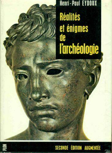 Réalités et énigmes de l'archéologie. Seconde édition augmentée