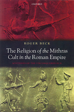 The Religion of the Mithras Cult in the Roman Empire. Mysteries of the Unconquered Sun